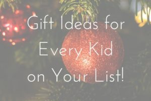 Gift Ideas for Every Kid on Your List!