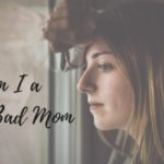 15 Questions Bad Moms Think